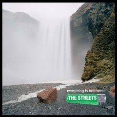 The Streets - Everything Is Borrowed
